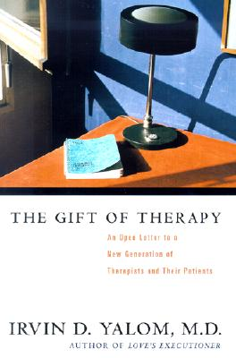 The Gift of Therapy: An Open Letter to a New Generation of Therapists and Their Patients - Yalom, Irvin