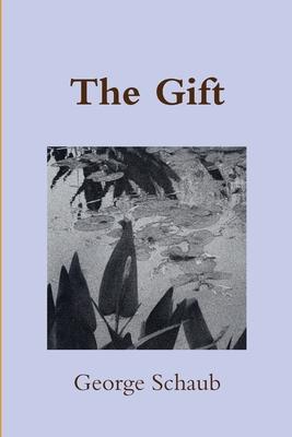 The Gift - Schaub, George