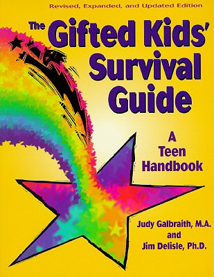 The Gifted Kids' Survival Guide: A Teen Handbook - Galbraith, Judy, M.A., and Delisle, James R, Ph.D., and Delisle, Jim, PH.D., PH D