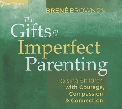 The Gifts of Imperfect Parenting: Raising Children with Courage, Compassion, and Connection - Brown, Brene, PhD, Lmsw