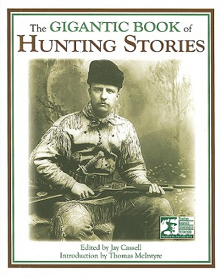 The Gigantic Book of Hunting Stories - Cassell, Jay (Editor), and McIntyre, Thomas, PH.D. (Introduction by)