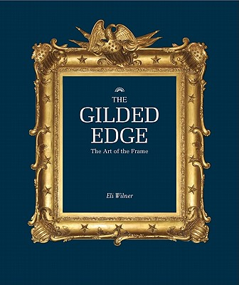 The Gilded Edge: The Art of the Frame - Wilner, Eli