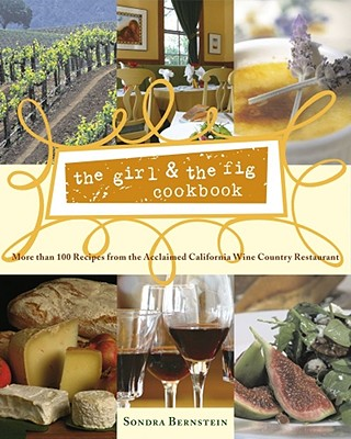 The Girl & the Fig Cookbook: More Than 100 Recipes from the Acclaimed California Wine Country Restaurant - Bernstein, Sondra
