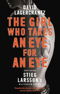 The Girl Who Takes an Eye for an Eye: Continuing Stieg Larsson's Dragon Tattoo series - Lagercrantz, David, and Goulding, George (Translated by)