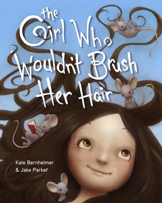 The Girl Who Wouldn't Brush Her Hair - Bernheimer, Kate, Professor, M.F.A.