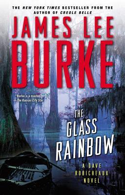 The Glass Rainbow: A Dave Robicheaux Novel - Burke, James Lee