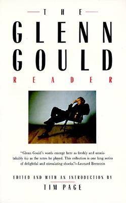 The Glenn Gould Reader - Gould, Glenn, and Page, Tim (Editor)