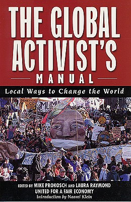The Global Activists' Manual: Acting Locally to Transform the World - Prokosch, Mike (Editor), and Raymond, Laura (Editor), and Prokosch, Michael (Editor)