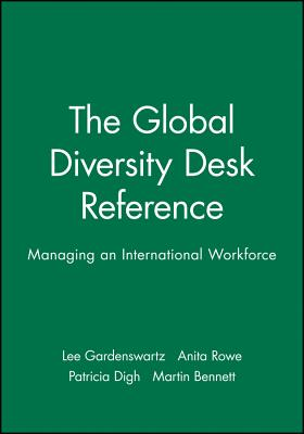 The Global Diversity Desk Reference: Managing an International Workforce - Gardenswartz, Lee, and Rowe, Anita, and Digh, Patricia