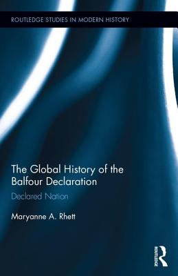 The Global History of the Balfour Declaration: Declared Nation - Rhett, Maryanne A.