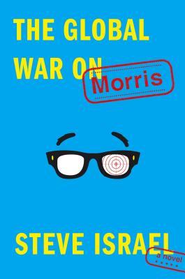 The Global War on Morris: A Novel - Israel, Steve