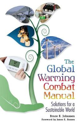 The Global Warming Combat Manual: Solutions for a Sustainable World - Johansen, Bruce E