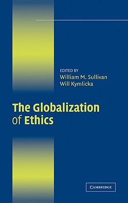 The Globalization of Ethics: Religious and Secular Perspectives - Sullivan, William M (Editor)