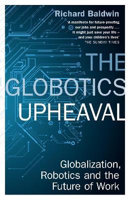 The Globotics Upheaval: Globalisation, Robotics and the Future of Work - Baldwin, Richard