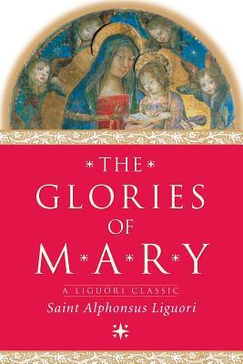 The Glories of Mary - Liguori, Alphonsus, Saint