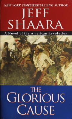 The Glorious Cause - Shaara, Jeff