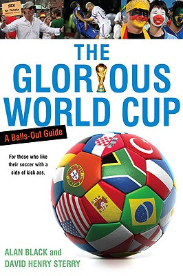 The Glorious World Cup: A Fanatic's Guide - Black, Alan, and Sterry, David Henry
