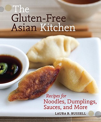 The Gluten-Free Asian Kitchen: Recipes for Noodles, Dumplings, Sauces, and More - Russell, Laura B