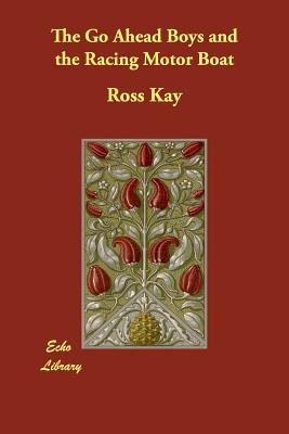 The Go Ahead Boys and the Racing Motor Boat - Kay, Ross