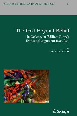 The God Beyond Belief: In Defence of William Rowe's Evidential Argument from Evil - Trakakis, Nick