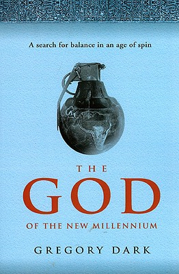 The God of the New Millennium: A Search for Balance in an Age of Spin - Dark, Gregory