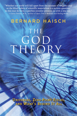 The God Theory: Universes, Zero-Point Fields, and What's Behind It All - Haisch, Bernard