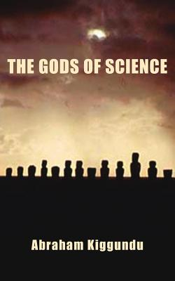The Gods of Science - Kiggundu, Abraham