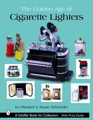 The Golden Age of Cigarette Lighters - Pilossof, Ira