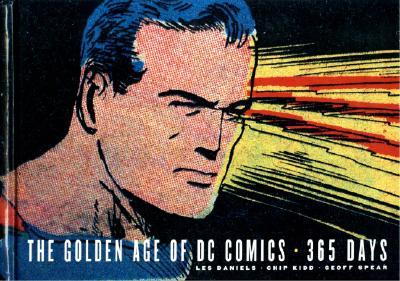 The Golden Age of DC Comics: 365 Days - Daniels, Les