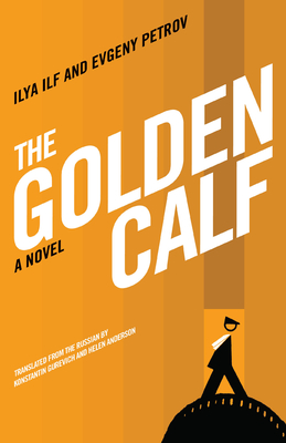 The Golden Calf - Ilf, Ilya, and Petrov, Evgeny, and Gurevich, Konstantin (Translated by)