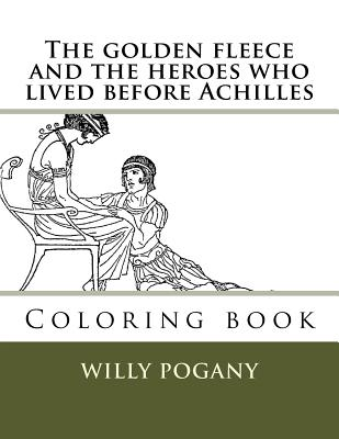 The golden fleece and the heroes who lived before Achilles: Coloring book - Guido, Monica (Editor), and Pogany, Willy