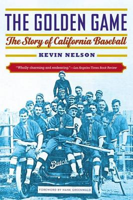 The Golden Game: The Story of California Baseball - Nelson, Kevin, and Greenwald, Hank (Foreword by)