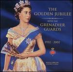 The Golden Jubilee with the Grenadier Guards, 1952-2002