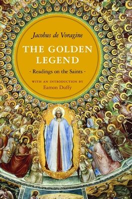 The Golden Legend: Readings on the Saints - De Voragine, Jacobus
