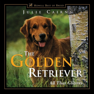 The Golden Retriever: All That Glitters - Cairns, Julie (Introduction by)