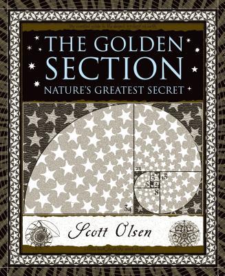 The Golden Section: Nature's Greatest Secret - Olsen, Scott