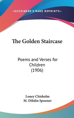 The Golden Staircase: Poems and Verses for Children (1906) - Chisholm, Louey (Editor), and Spooner, M Dibdin (Illustrator)