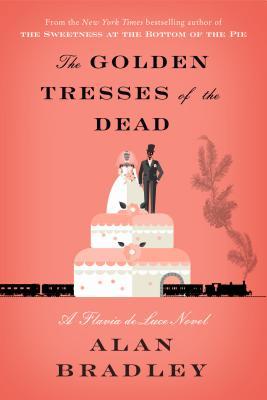 The Golden Tresses of the Dead: A Flavia de Luce Novel - Bradley, Alan