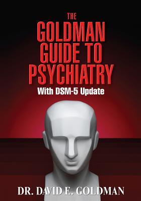 The Goldman Guide to Psychiatry Wtih Dsm-5 Update - Goldman, Dr David Eckstein