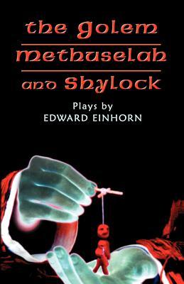 The Golem, Methuselah, and Shylock: Plays by Edward Einhorn - Einhorn, Edward