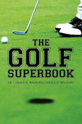 The Golf Superbook - Walford, Dr Gerald a, and Walford, Gerald E, M.SC.