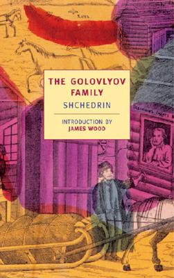 The Golovlyov Family: Shchedrin - Duddington, Natalie (Translated by), and Wood, James (Introduction by), and Saltykov, Mikhail Evgrafovich