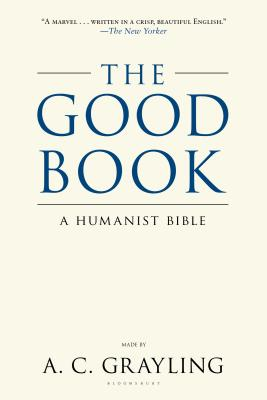 The Good Book: A Humanist Bible - Grayling, A C