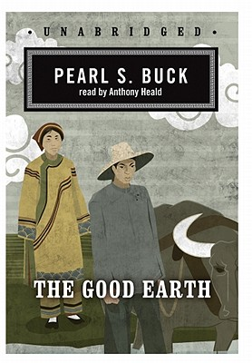 The Good Earth - Buck, Pearl S, and Heald, Anthony (Read by)