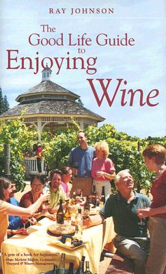 The Good Life Guide to Enjoying Wine - Johnson, Ray
