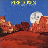 The Good Life - Fire Town