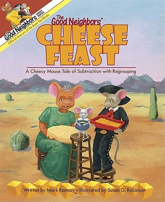 The Good Neighbors' Cheese Feast: A Cheesy Mouse Tale of Subtraction with Regrouping - Ramsay, Mark, and Robinson, Susan G (Illustrator)