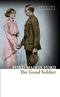 The Good Soldier: A Tale of Passion (Collins Classics) - Ford, Ford Madox