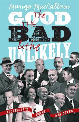 The Good The Bad & The Unlikely: Australia's Prime Ministers: Updated And Revised Edition, - MacCallum, Mungo