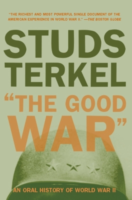 The Good War: An Oral History of World War II - Terkel, Studs